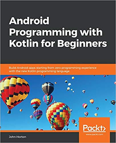 Android Programming with Kotlin for Beginners by John Horton